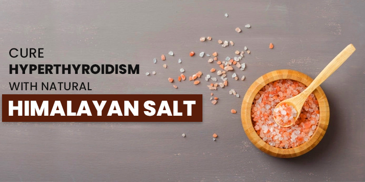 Cure Hyperthyroidism with Natural Himalayan Salt